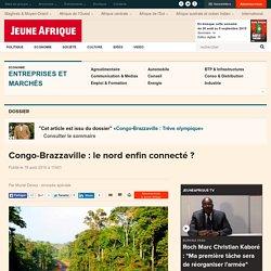 Congo-Brazzaville : le nord enfin connecté ?