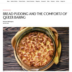 Bread Pudding and the Comforts of Queer Baking