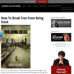 How To Break Free From Being Stuck