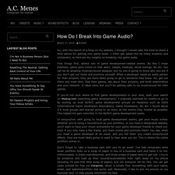 How Do I Break Into Game Audio? – A.C. Menes