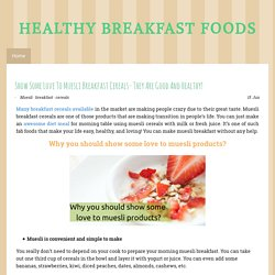 Show Some Love To Muesli Breakfast Cereals- They Are Good And Healthy! - breakfastguide