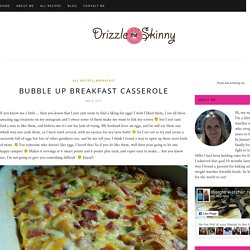 Bubble up breakfast casserole – Drizzle Me Skinny!