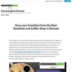Have your breakfast from the Best Breakfast and Coffee Shop in Elwood