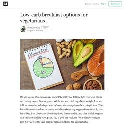 Low-carb breakfast options for vegetarians - Shubham Gupta - Medium