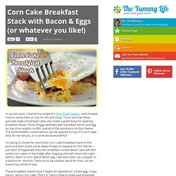 Corn Cake Breakfast Stack with Bacon & Eggs (or whatever you like!)