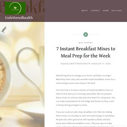 7 Instant Breakfast Mixes to Meal Prep for the Week – Unfetteredhealth