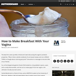 How to Make Breakfast With Your Vagina