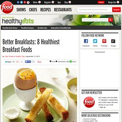 Better Breakfasts: 8 Healthiest Breakfast Foods