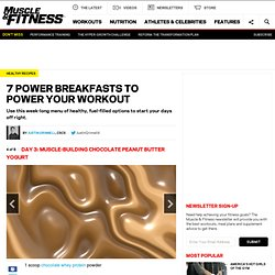 7 Power Breakfasts to Power Your Workout