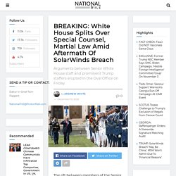 BREAKING: White House Splits Over Special Counsel, Martial Law Amid Aftermath Of SolarWinds Breach