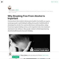 Why Breaking Free From Alcohol is Important – Tanya Galeas – Medium