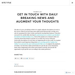 Get in Touch with Daily Breaking News and Augment your Thoughts – Site Title