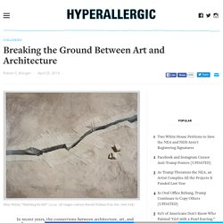 Breaking the Ground Between Art and Architecture