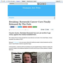 Breaking: Burzynski Cancer Cure Finally Released By The Feds
