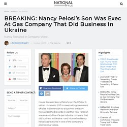 BREAKING: Nancy Pelosi's Son Was Exec At Gas Company That Did Business In Ukraine - National File