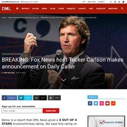 BREAKING: Fox News host Tucker Carlson makes announcement on Daily Caller