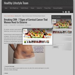 Breaking CNN – 7 Signs of Cervical Cancer That Women Need to Observe » Healthy Lifestyle Team
