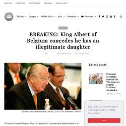 BREAKING: King Albert of Belgium concedes he has an illegitimate daughter – Royal Central