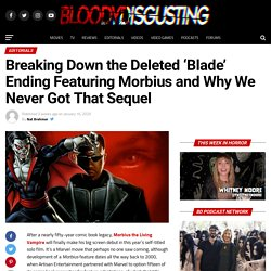 Breaking Down the Deleted 'Blade' Ending Featuring Morbius and Why We Never G...