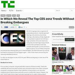 In Which We Reveal The Top CES 2012 Trends Without Breaking Embargoes