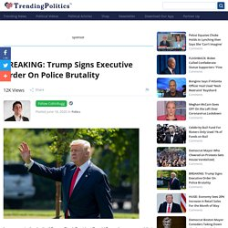 BREAKING: Trump Signs Executive Order On Police Brutality