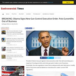 BREAKING: Obama Signs New Gun Control Executive Order. Puts Gunsmiths Out of Business