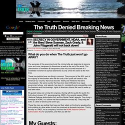 The Truth Denied Breaking News - SECRECY IN GOVERNMENT, NDAA, and the likes! Steve Susman, Zach Grady, & John Fitzgerald will not back down!