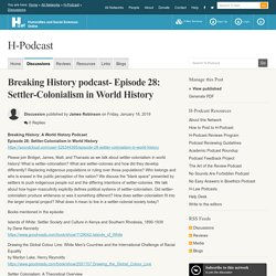 Breaking History podcast- Episode 28: Settler-Colonialism in World History