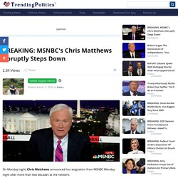 BREAKING: MSNBC's Chris Matthews Abruptly Steps Down