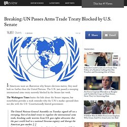 Breaking: UN Passes Arms Trade Treaty Blocked by U.S. Senate