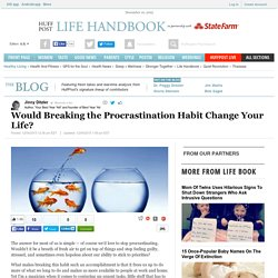 Would Breaking the Procrastination Habit Change Your Life?
