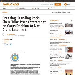 Breaking! Standing Rock Sioux Tribe Issues Statement on Corps Decision to Not Grant Easement