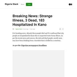 Breaking News: Strange Illness, 3 Dead, 183 Hospitalized In Kano