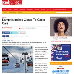 Kampala Inches Closer To Cable Cars