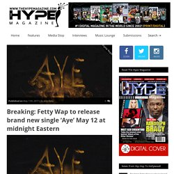 Breaking: Fetty Wap to release brand new single 'Aye' May 12 at midnight Eastern – TheHypeMagazine