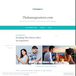 Breaking The Silence After An Argument – Thekamagrastore.com