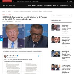BREAKING: Trump sends scathing letter to Dr. Tedros of the WHO, Threatens Withdrawal