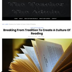 Breaking From Tradition To Create A Culture Of Reading – The Teacher And The Admin