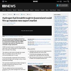 Hydrogen fuel breakthrough in Queensland could fire up massive new export market