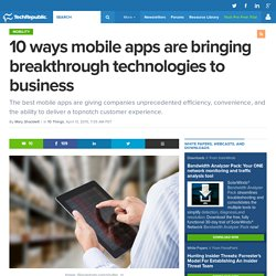 10 ways mobile apps are bringing breakthrough technologies to business