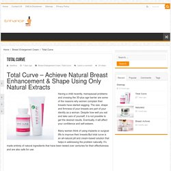 Total Curve is an all-natural supplement and breast enlargement cream