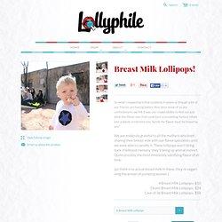 Breast Milk Lollipops!