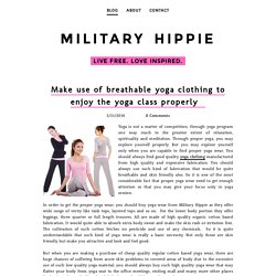 Make use of breathable yoga clothing to enjoy the yoga class properly   - military ​hippie