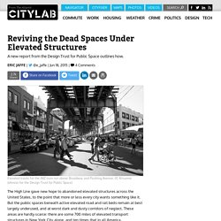 New Ideas for Breathing Life Into the Dark Public Spaces Under Elevated Structures