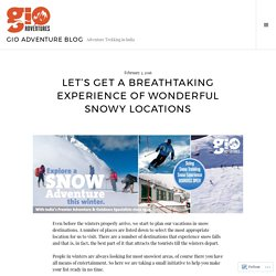 Let's Get A Breathtaking Experience of Wonderful Snowy Locations – GIO Adventure Blog