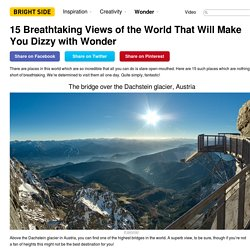 15Breathtaking Views ofthe World That Will Make You Dizzy with Wonder