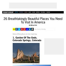 26 Breathtakingly Beautiful Places You Need To Visit In America