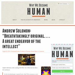 "Andrew Solomon: ""breathtakingly original. . .great endevor of the intellect"""