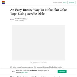 An Easy-Breezy Way To Make Flat Cake Tops Using Acrylic Disks