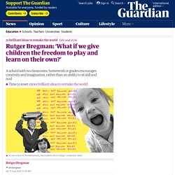 Rutger Bregman: 'What if we give children the freedom to play and learn on their own?'